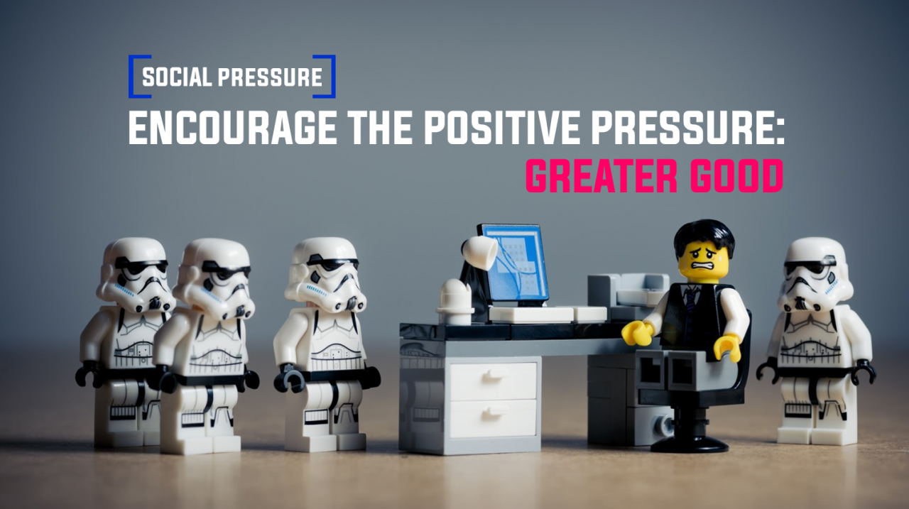 SOCIAL PRESSURE: Encourage The Positive Pressure